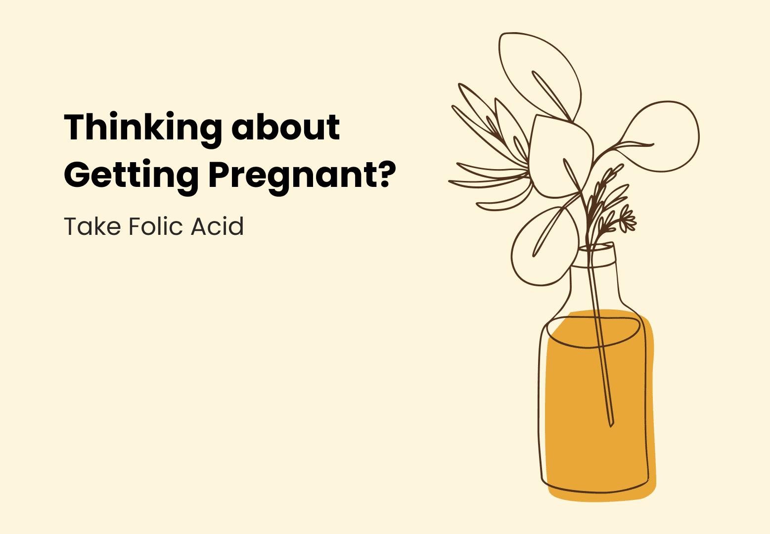 Thinking About Getting Pregnant? Take Folic Acid