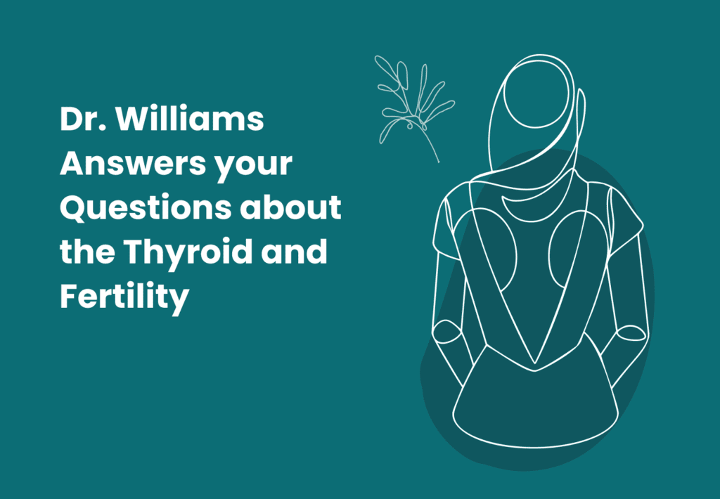 Dr. Williams Answers your Questions about the Thyroid and Fertility