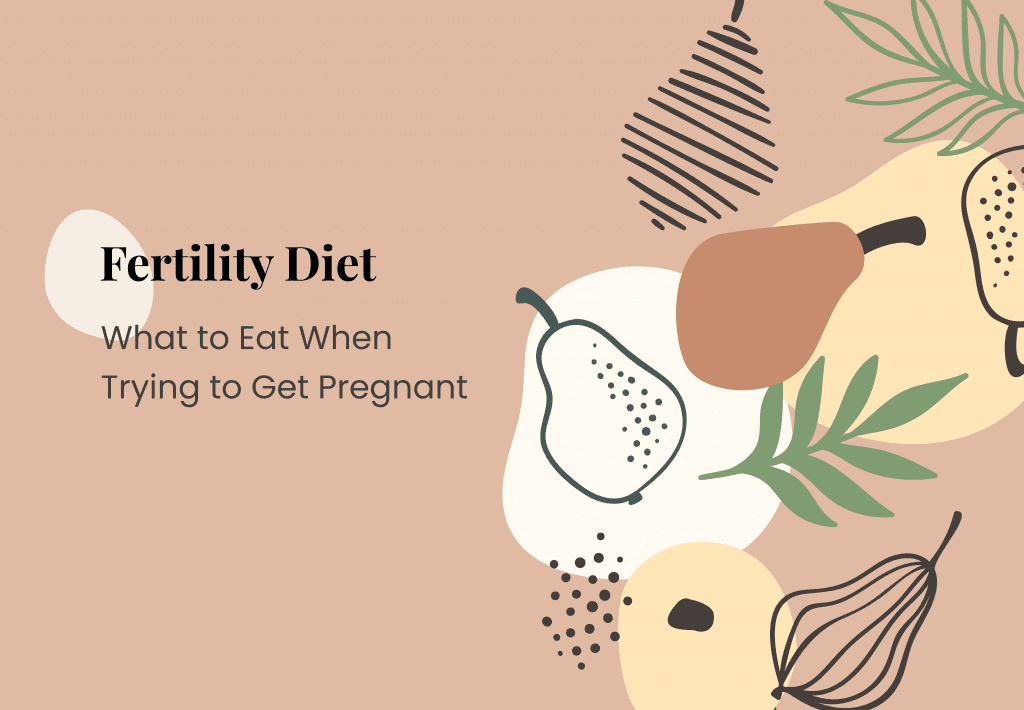 Fertility Diet: What to Eat When Trying to Get Pregnant