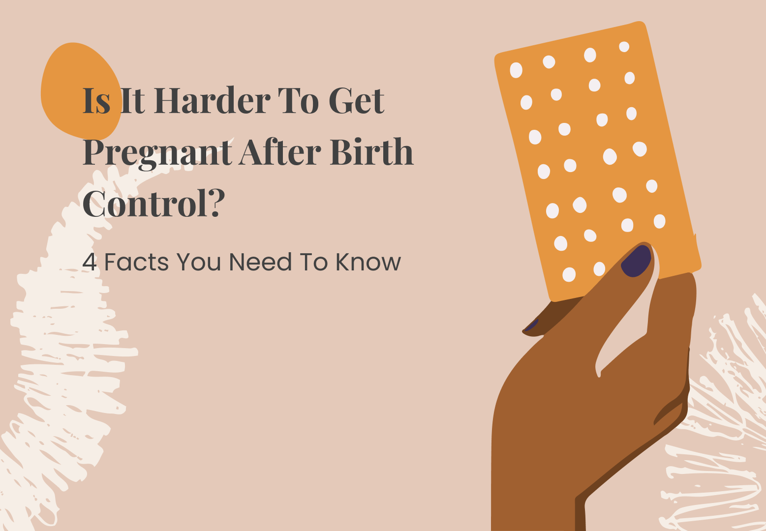 Is It Harder To Get Pregnant After Birth Control? 4 Must-Knows